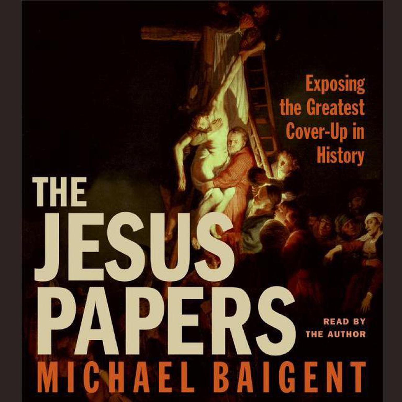Printable The Jesus Papers: Exposing the Greatest Cover-Up in History Audiobook Cover Art