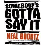 Somebodys Gotta Say It, by Neal Boortz