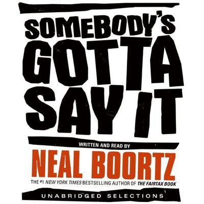 Somebodys Gotta Say It Audiobook, by Neal Boortz