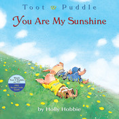 Toot & Puddle: You Are My Sunshine, by Holly Hobbie