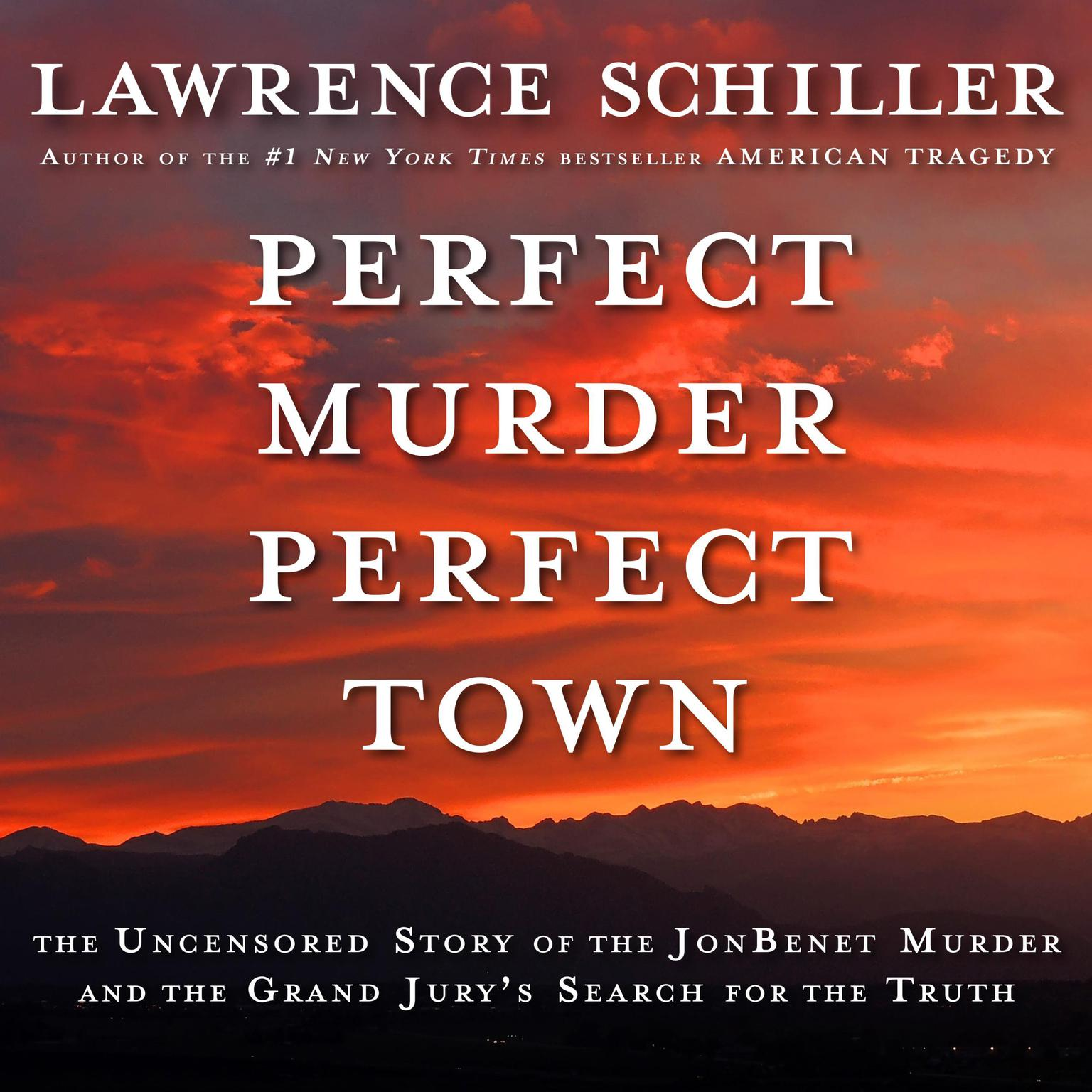 Printable Perfect Murder, Perfect Town: The Uncensored Story of the JonBenét Murder and the Grand Jury's Search for the Truth Audiobook Cover Art