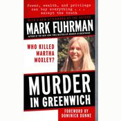 Murder in Greenwich: Who killed Martha Moxley? Audiobook, by Mark Fuhrman