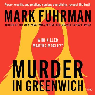Murder in Greenwich: Who killed Martha Moxley? Audiobook, by Mark Fuhrman