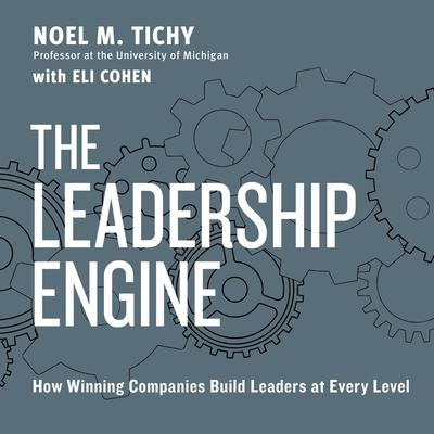 The Leadership Engine: How Winning Companies Build Leaders at Every Level Audiobook, by Noel M. Tichy