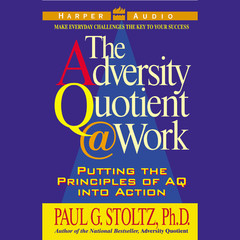 Adversity Quotient  Work: Putting the Principles of AQ into Action Audiobook, by Paul G. Stoltz
