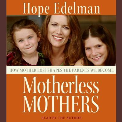 Motherless Mothers: How Mother Loss Shapes the Parents We Be Audiobook, by Hope Edelman