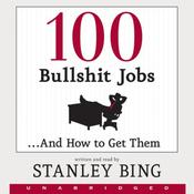 100 Bullshit Jobs...And How to Get Them, by Stanley Bing