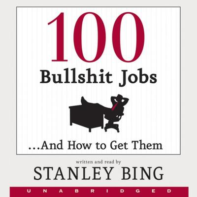 100 Bullshit Jobs...And How to Get Them Audiobook, by Stanley Bing