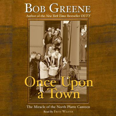 Once Upon a Town: The Miracle of the North Platte Canteen Audiobook, by Bob Greene