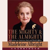 The Mighty and the Almighty: Reflections on America, God, and World Affairs, by Madeleine Albright