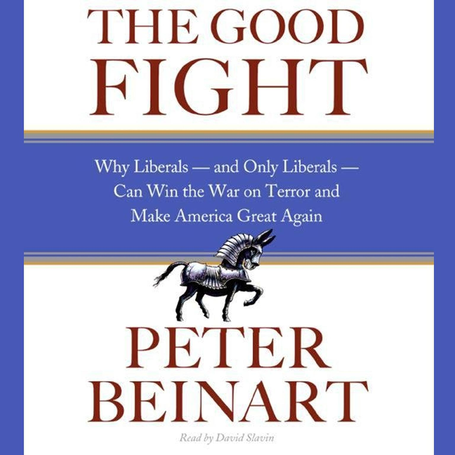 Printable The Good Fight: Why Liberals—and Only Liberals—Can Win the War on Terror and Make America Great Again Audiobook Cover Art