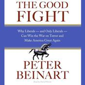 The Good Fight: Why Liberals—and Only Liberals—Can Win the War on Terror and Make America Great Again, by Peter Beinart