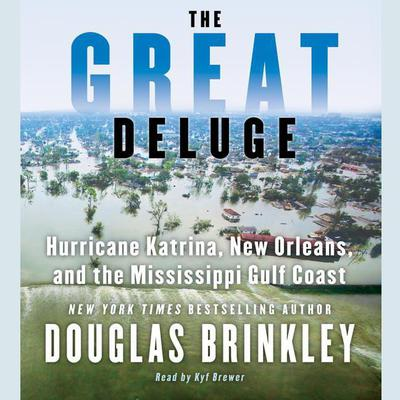 The Great Deluge: Hurricane Katrina, New Orleans, and the Mississippi Gulf Coast Audiobook, by Douglas Brinkley