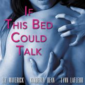 If This Bed Could Talk Audiobook, by Liz Maverick, Kimberly Dean, Lynn LaFleur