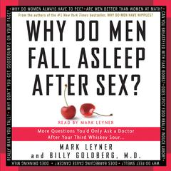 Why Do Men Fall Asleep After Sex: More Questions You'd Only Ask a Doctor After Your Third Whiskey Sour Audiobook, by Billy Goldberg, Mark Leyner