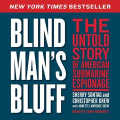 Blind Mans Bluff: The Untold True Story of American Submar Audiobook, by Sherry Sontag, Annette L. Drew, Christopher Drew, Annette Lawrence Drew