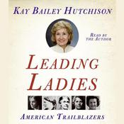 Leading Ladies: American Trailblazers, by Kay Bailey Hutchison