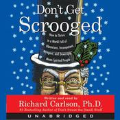 Dont Get Scrooged: How to Survive and Thrive in a World Ful Audiobook, by Richard Carlson