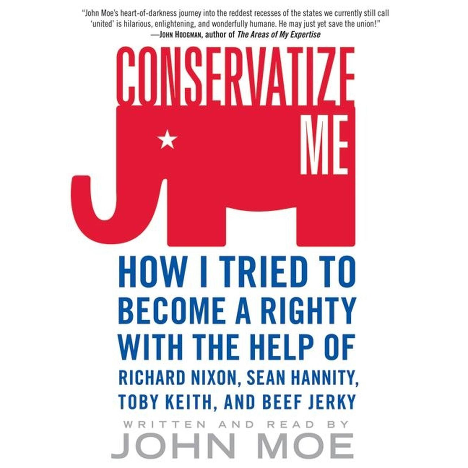 Printable Conservatize Me: How I Tried to Become a Righty with the Help of Richard Nixon, Sean Hannity, Toby Keith, and Beef Jerky Audiobook Cover Art
