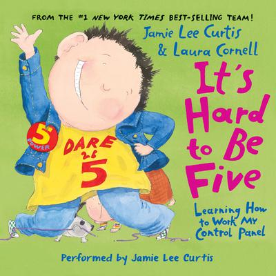 Its Hard to Be Five: Learning How to Work My Control Panel Audiobook, by Jamie Lee Curtis