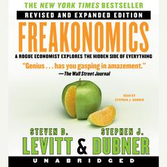 Freakonomics Rev Ed: A Rogue Economist Explores the Hidden Side of Everything Audiobook, by Steven D. Levitt, Stephen J. Dubner