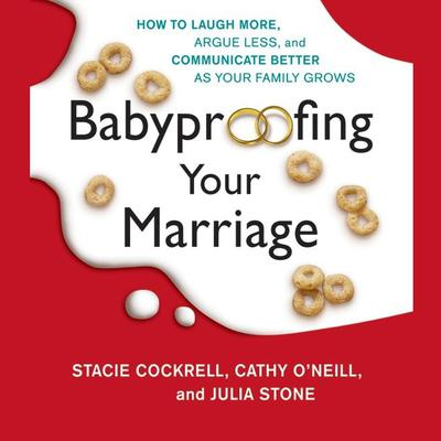 Babyproofing Your Marriage: How to Laugh More, Argue Less, and Communicate Better as Your Family Grows Audiobook, by Stacie Cockrell