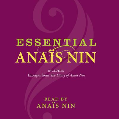 Essential Anais Nin Audiobook, by Anaïs Nin