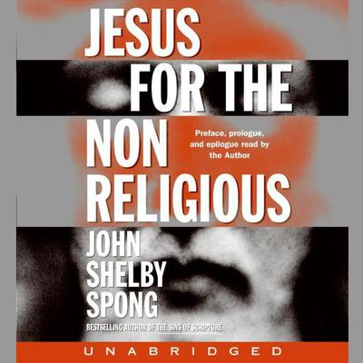 Jesus for the Non-Religious Audiobook, by John Shelby Spong