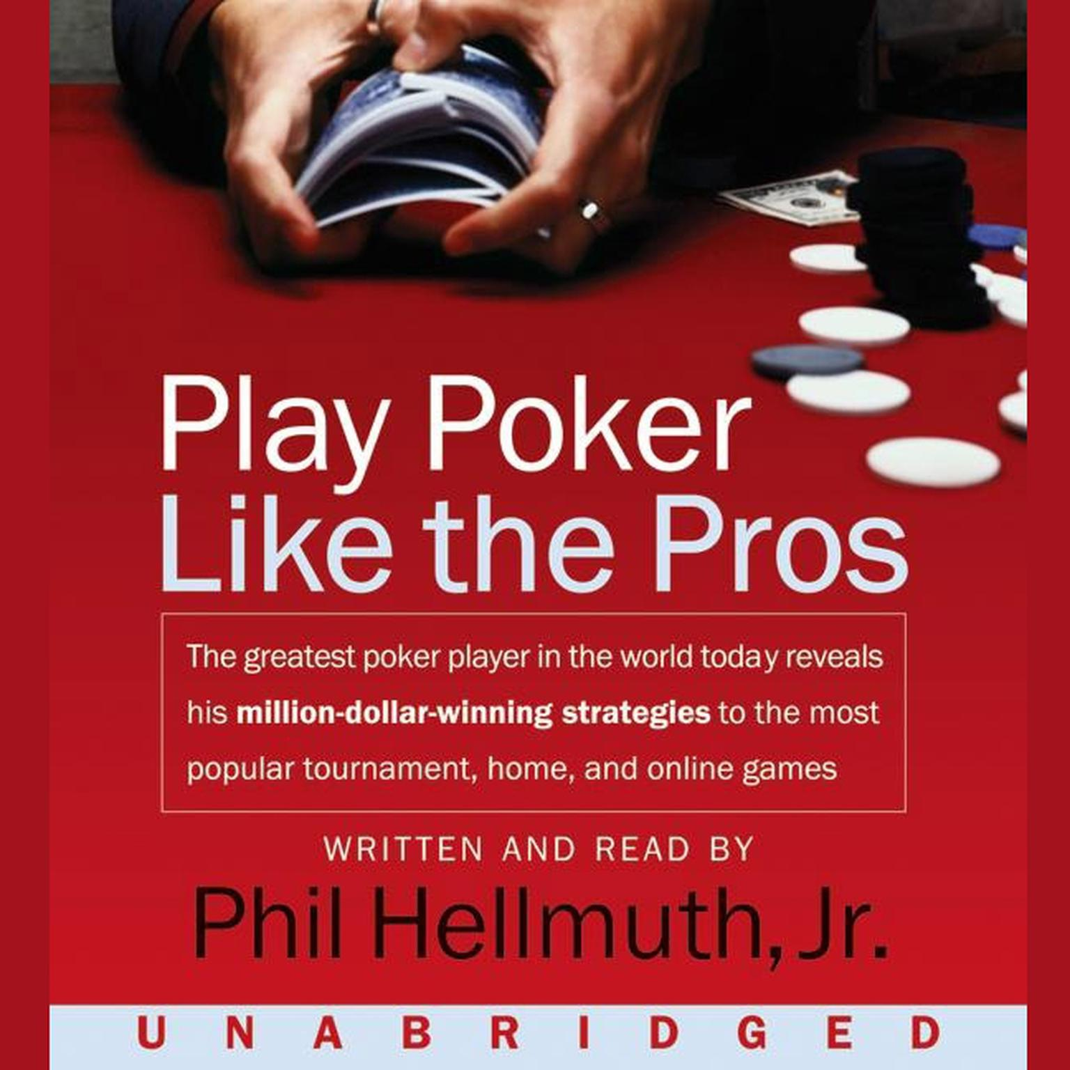 Printable Play Poker Like The Pros: The greatest poker player in the world today reveals his million-dollar-winning strategies to the most popular tournament, home and online games Audiobook Cover Art