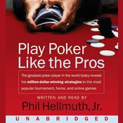 Play Poker Like The Pros: The greatest poker player in the world today reveals his million-dollar-winning strategies to the most popular tournament, home and online games Audiobook, by Phil Hellmuth