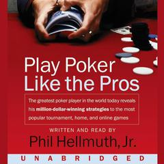 Play Poker Like The Pros: The greatest poker player in the world today reveals his million-dollar-winning strategies to the most popular tournament, home and online games Audiobook, by Phil Hellmuth, Phil Hellmuth, Phil Hellmuth