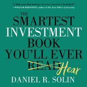 The Smartest Investment Book Youll Ever Read: The Simple, Stress-Free Way to Reach Your Investment Goals, by Daniel R. Solin