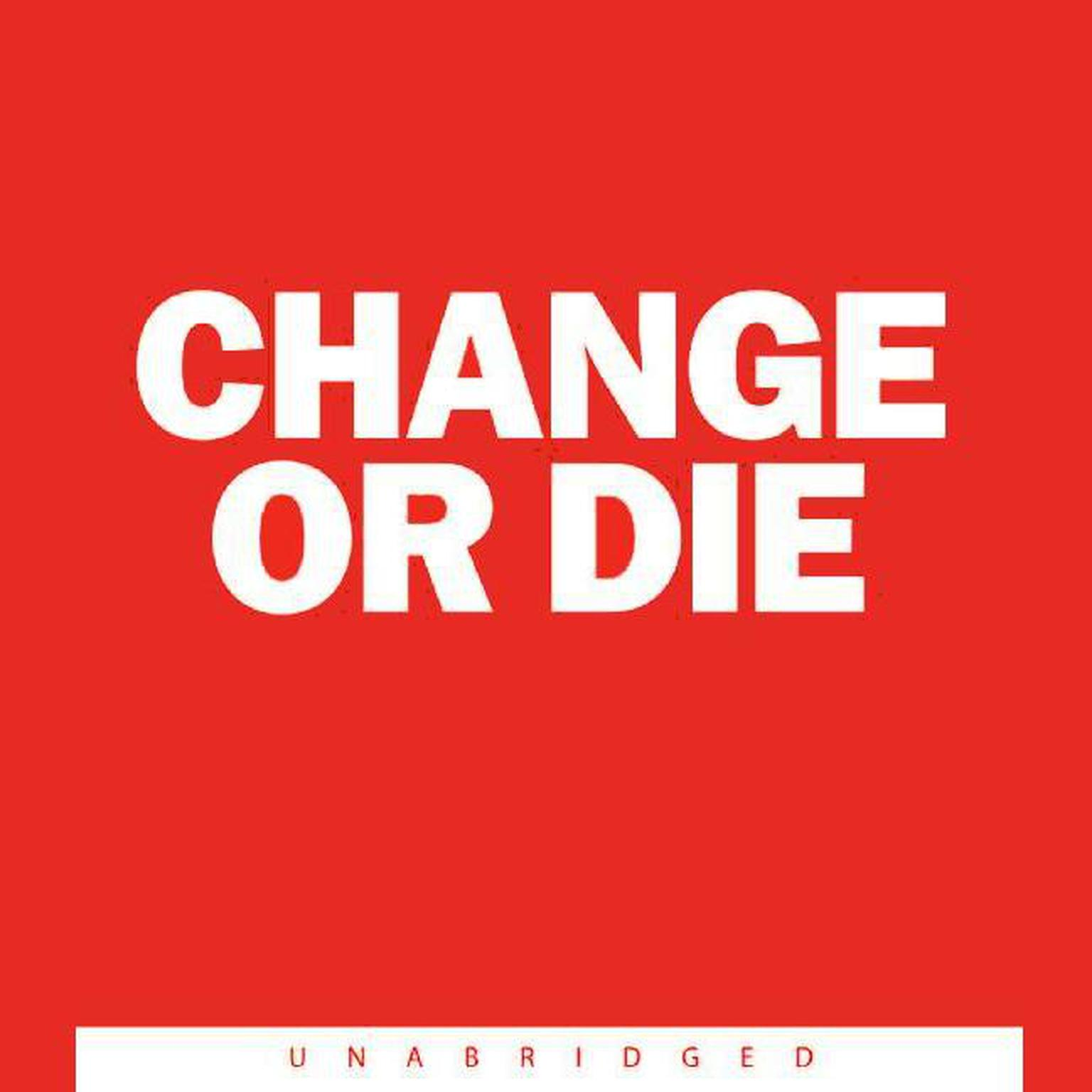 Printable Change or Die: The Three Keys to Change at Work and in Life Audiobook Cover Art