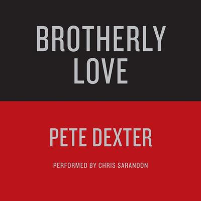 BROTHERLY LOVE Audiobook, by Pete Dexter