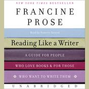 Reading Like a Writer: A Guide for People Who Love Books and for Those Who Want to Write Them Audiobook, by Francine Prose