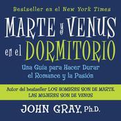 Marte y Venus en el Dormitorio: Una Guía para Hacer Durar el Romance y la Pación, by John Gray