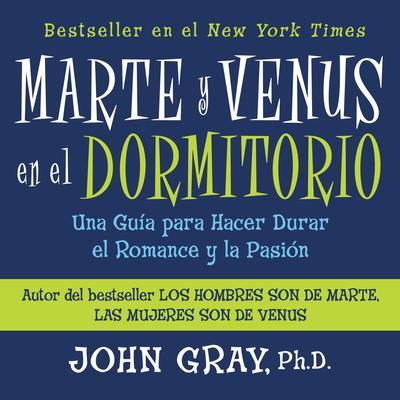 Marte Y Venus En El Dormitorio: Una Guía para Hacer Durar el Romance y la Pación Audiobook, by John Gray