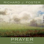 Prayer: Finding the Heart's True Home, by Richard J. Foster
