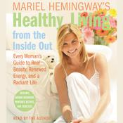 Mariel Hemingways Healthy Living from the Inside Out: Every Woman's Guide to Real Beauty, Renewed Energy, and a Radiant Life, by Mariel Hemingway