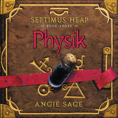 Septimus Heap, Book Three: Physik Audiobook, by Angie Sage
