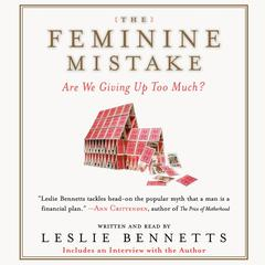 The Feminine Mistake: Are We Giving Up Too Much? Audiobook, by Leslie Bennetts