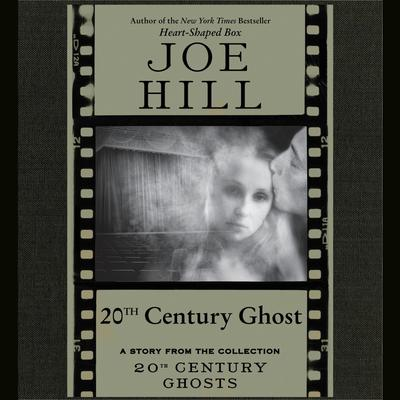 20th Century Ghost: A Story from the Collection 20th Century Ghosts Audiobook, by Joe Hill