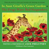 In Aunt Giraffe's Green Garden: & The Frogs Wore Red Suspenders, by Jack Prelutsky