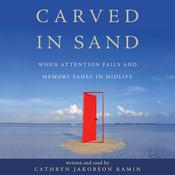 Carved in Sand: When Attention Fails and Memory Fades in Midlife, by Cathryn Jakobson Ramin