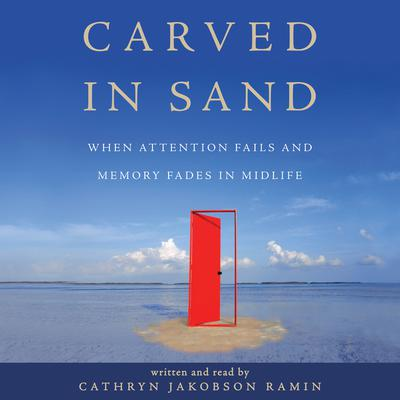 Carved in Sand: When Attention Fails and Memory Fades in Midlife Audiobook, by Cathryn Jakobson Ramin