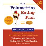 The Volumetrics Eating Plan: Feel Full on Fewer Calories Audiobook, by Barbara Rolls