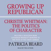 GROWING UP REPUBLICAN: Christie Whitman: The Politics of Character Audiobook, by Patricia Beard