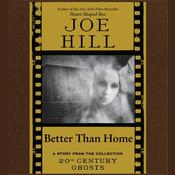 Better Than Home Audiobook, by Joe Hill