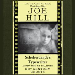 Scheherazades Typewriter Audiobook, by Joe Hill