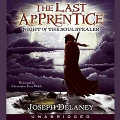 Last Apprentice: Night of the Soul Stealer (Book 3) Audiobook, by Joseph Delaney